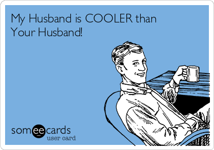 My Husband Is Cooler Than Your Husband Family Ecard