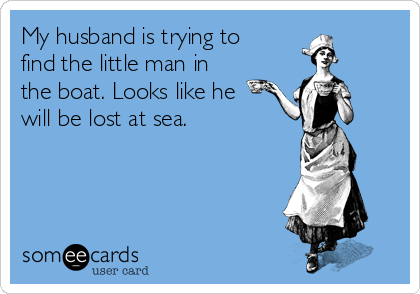 My husband is trying to find the little man in the boat. Looks like he will be lost at sea.