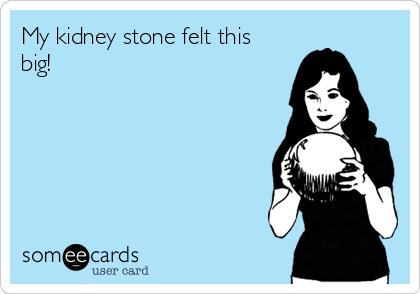 My kidney stone felt this big!