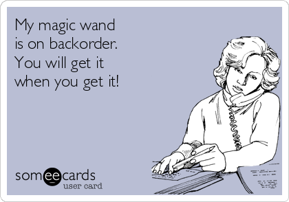 My magic wand  is on backorder. You will get it  when you get it!