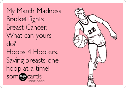 My March Madness Bracket fights Breast Cancer.  What can yours do? Hoops 4 Hooters. Saving breasts one hoop at a time!