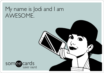 My name is Jodi and I am  AWESOME.