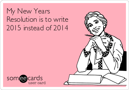 My New Years Resolution is to write 2015 instead of 2014