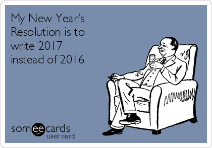 My New Year's  Resolution is to  write 2017  instead of 2016