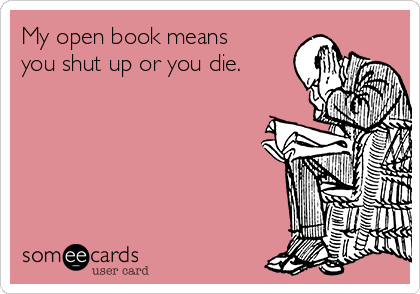 My open book means you shut up or you die.