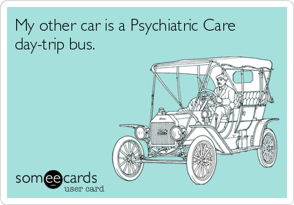 My other car is a Psychiatric Care day-trip bus.