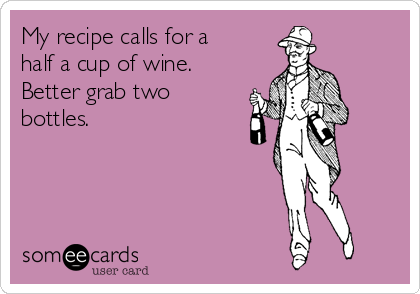 My recipe calls for a half a cup of wine. Better grab two bottles.