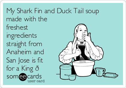 My Shark Fin and Duck Tail soup made with the freshest  ingredients   straight from Anaheim and San Jose is fit  for a King