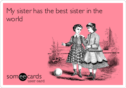 My Sister Has The Best Sister In The World Family Ecard
