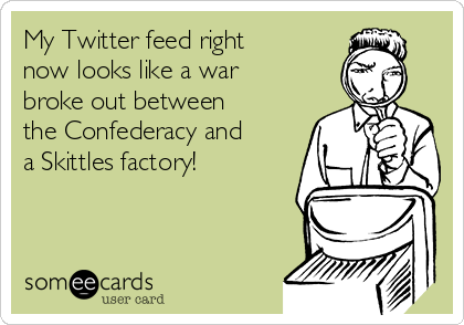 My Twitter feed right now looks like a war broke out between the Confederacy and a Skittles factory!