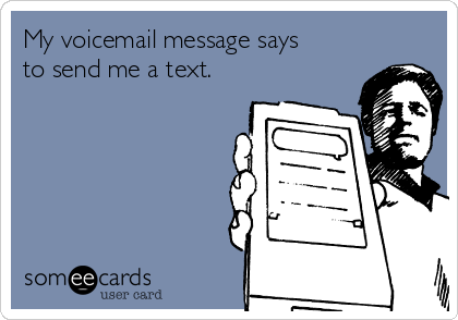 My voicemail message says to send me a text.