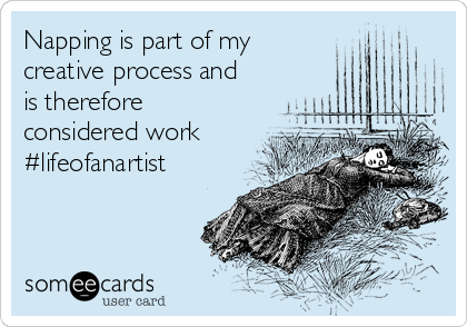 Napping is part of my creative process and is therefore considered work #lifeofanartist