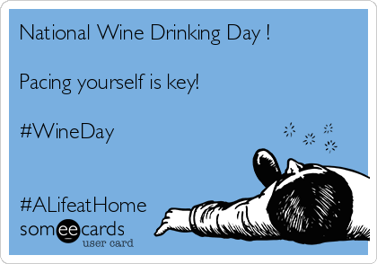 National Wine Drinking Day !  Pacing yourself is key!  #WineDay   #ALifeatHome
