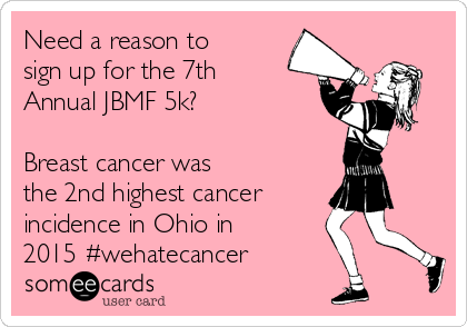 Need a reason to sign up for the 7th Annual JBMF 5k?  Breast cancer was  the 2nd highest cancer incidence in Ohio in 2015 #wehatecancer