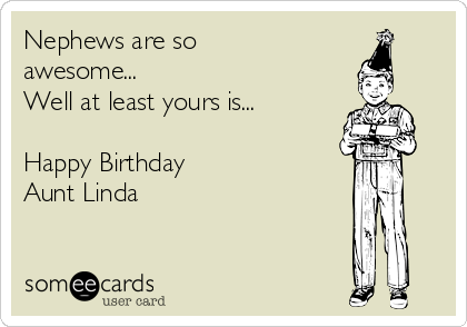 Birthday Memes Nephews Are So Awesome Well At Least Yours Is Happy