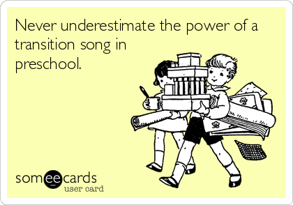 Never underestimate the power of a transition song in preschool.
