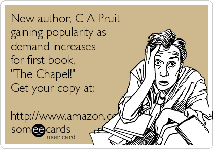"""New author, C A Pruit gaining popularity as demand increases for first book, """"The Chapel!"""" Get your copy at:  http://www.amazon.com/Chapel-C-Pruit-ebook/dp/B00OWLR89E"""
