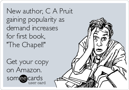 """New author, C A Pruit gaining popularity as demand increases for first book, """"The Chapel!""""  Get your copy on Amazon."""