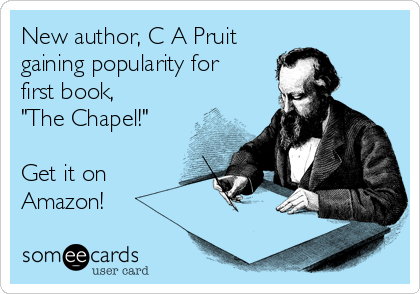 """New author, C A Pruit  gaining popularity for first book, """"The Chapel!""""  Get it on  Amazon!"""