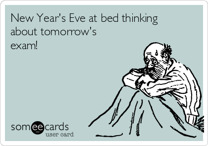New Year's Eve at bed thinking about tomorrow's exam!