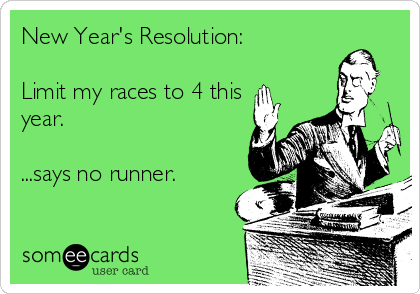 New Year's Resolution:  Limit my races to 4 this year.  ...says no runner.