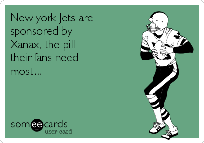New york Jets are sponsored by Xanax, the pill their fans need most....