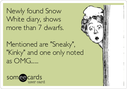 "Newly found Snow White diary, shows more than 7 dwarfs.  Mentioned are ""Sneaky"", ""Kinky"" and one only noted as OMG......"