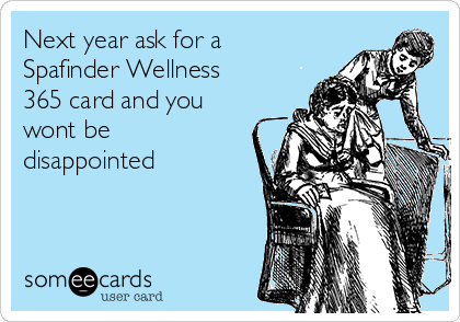 Next year ask for a Spafinder Wellness 365 card and you wont be disappointed