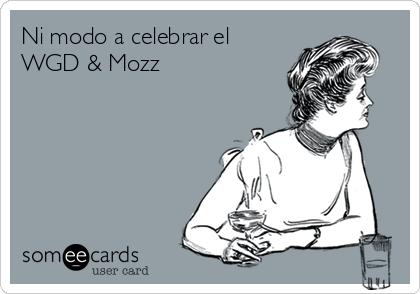Ni modo a celebrar el WGD & Mozz