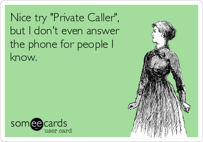 """Nice try """"Private Caller"""", but I don't even answer the phone for people I know."""