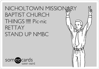 NICHOLTOWN MISSIONARY BAPTIST CHURCH THINGS !!!!! Pic-nic      RETTAY  STAND UP NMBC