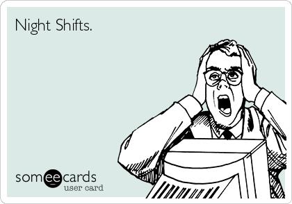 Night Shifts.