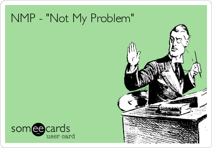 "NMP - ""Not My Problem"""