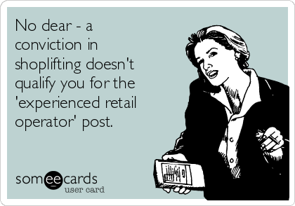 No dear - a conviction in shoplifting doesn't qualify you for the 'experienced retail operator' post.