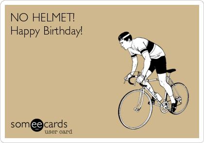 NO HELMET! Happy Birthday!