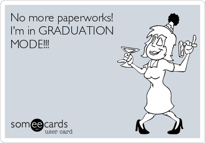 No more paperworks! I'm in GRADUATION MODE!!!