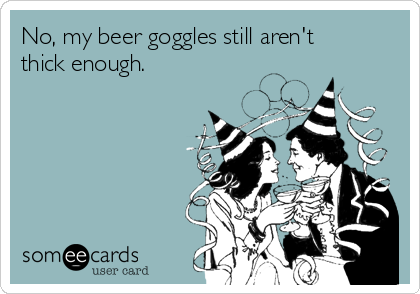 No, my beer goggles still aren't thick enough.