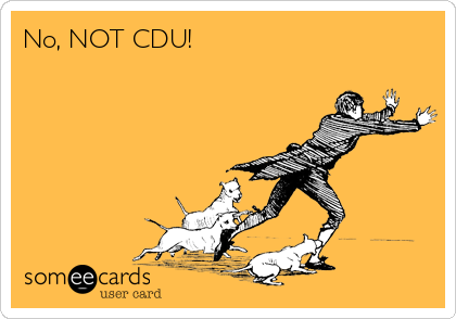 No, NOT CDU!