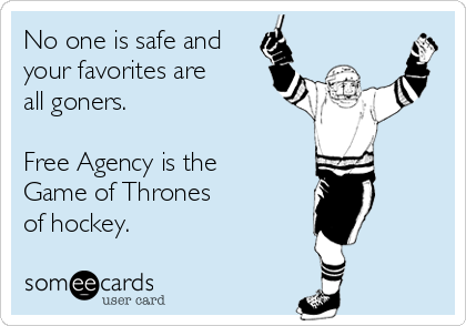 No one is safe and your favorites are all goners.  Free Agency is the Game of Thrones of hockey.