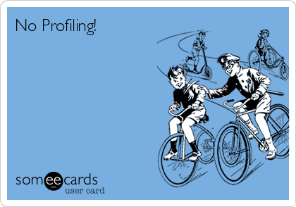 No Profiling!
