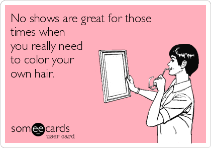 No shows are great for those times when you really need to color your own hair.