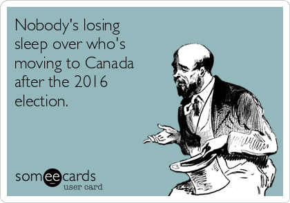 Nobody's losing sleep over who's moving to Canada after the 2016 election.