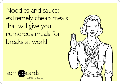 Noodles and sauce: extremely cheap meals that will give you numerous meals for breaks at work!