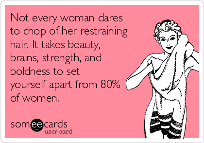 Not every woman dares to chop of her restraining  hair. It takes beauty, brains, strength, and boldness to set yourself apart from 80%  of women.