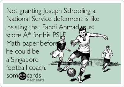 Not granting Joseph Schooling a National Service deferment is like insisting that Fandi Ahmad must score A* for his PSLE Math paper before he could be a Singapore football coach.