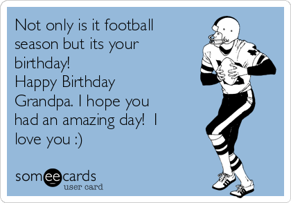 Not Only Is It Football Season But Its Your Birthday Happy Grandpa I