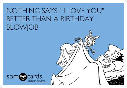birthday blow job NOTHING SAYS