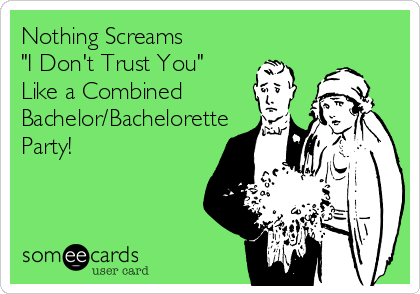 Nothing Screams I Dont Trust You Like A Combined Bachelor Bachelorette