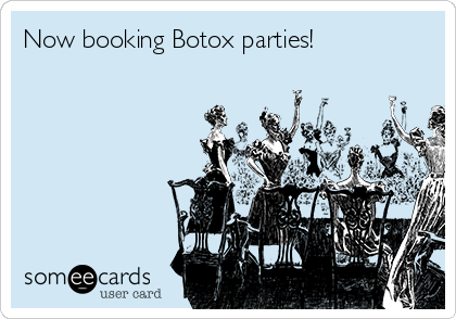 Now booking Botox parties!