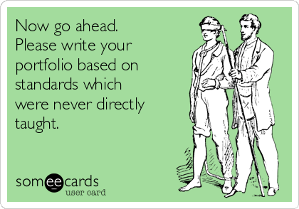 Now go ahead. Please write your portfolio based on standards which were never directly  taught.